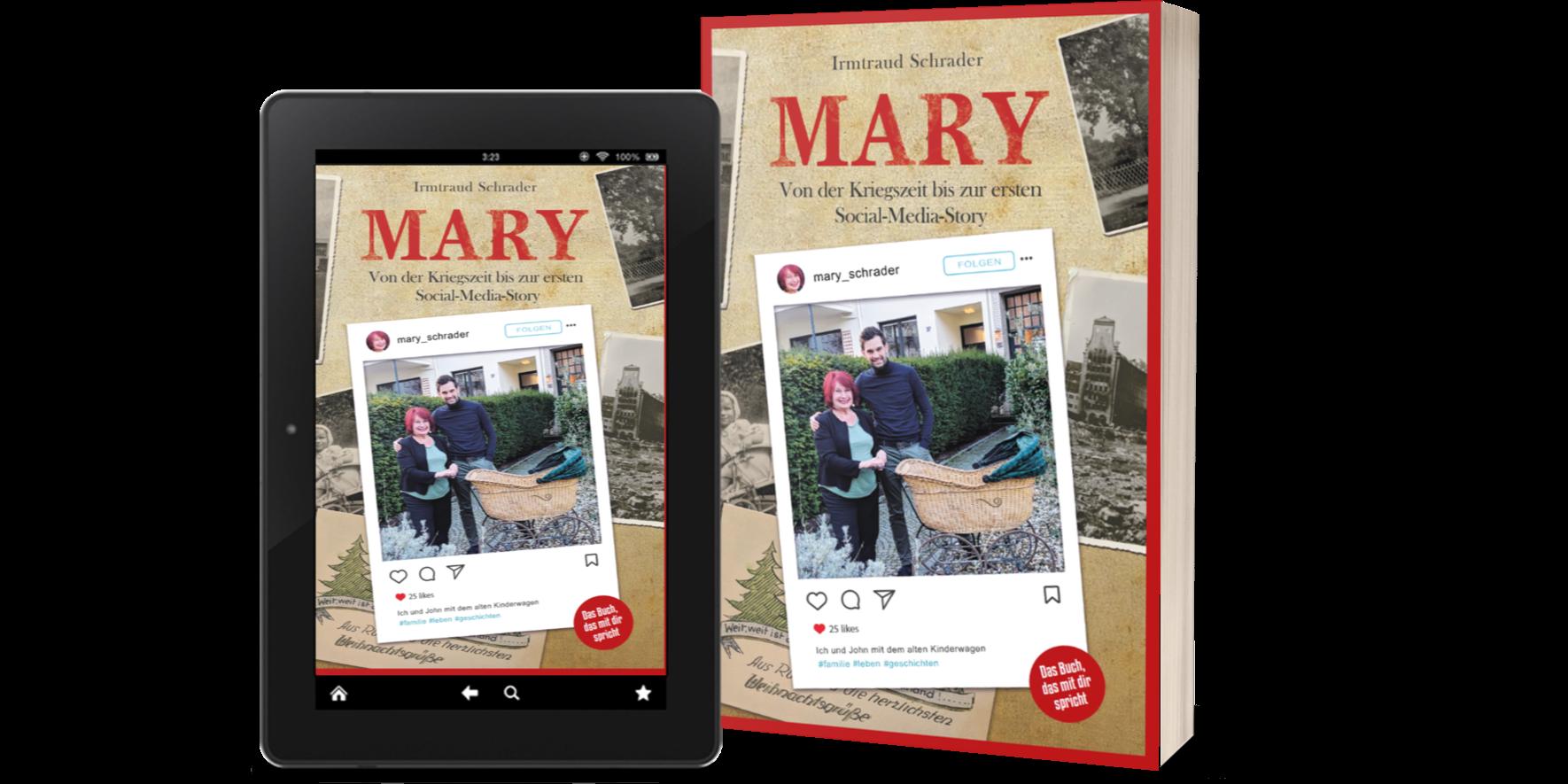 Irmtraud Schrader - Mary - Von der Kriegszeit bis zur ersten Social-Media-Story